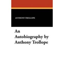 An Autobiography by Anthony Trollope by Anthony Trollope | 9781434410917 | Booktopia Biografie, wspomnienia