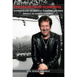 And Speaking of Scorpions..., Autobiography of Former Scorpions Drummer Herman Ze German Rarebell by Herman Rarebell | 9781463601102 | Booktopia