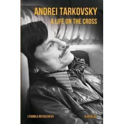 Andrei Tarkovsky, A Life on the Cross by Lyudmila Boyadzhieva | 9781782671015 | Booktopia Biografie, wspomnienia