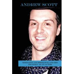 Andrew Scott, Moriarty on Sherlock and His Journey as an Actor by E M Ford | 9781522896746 | Booktopia