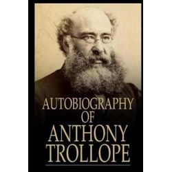 Autobiography of Anthony Trollope by Anthony Trollope | 9781977992802 | Booktopia Biografie, wspomnienia