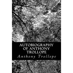 Autobiography of Anthony Trollope by Anthony Trollope | 9781480299184 | Booktopia