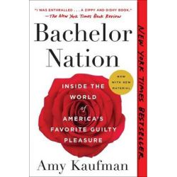 Bachelor Nation, Inside the World of America's Favorite Guilty Pleasure by Amy Kaufman | 9781101985915 | Booktopia Biografie, wspomnienia