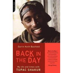 Back In The Day, My Life And Times With Tupac Shakur by Darrin Keith Bastfield | 9780306812958 | Booktopia