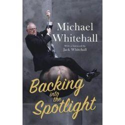 Backing into the Spotlight, A Memoir by Michael Whitehall | 9781472127082 | Booktopia Biografie, wspomnienia