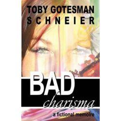 Bad Charisma, A Fictional Memoir by Toby Gotesman Schneier | 9780983094739 | Booktopia Biografie, wspomnienia