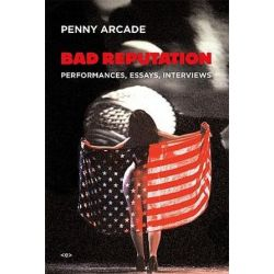 Bad Reputation, Performances, Essays, Interviews by Penny Arcade   9781584350699   Booktopia Pozostałe
