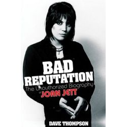 Bad Reputation, The Unauthorized Biography of Joan Jett by Dave Thompson | 9780879309909 | Booktopia Biografie, wspomnienia