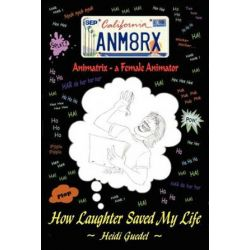 Animatrix--A Female Animator, How Laughter Saved My Life by Heidi Guedel | 9780595287307 | Booktopia Biografie, wspomnienia