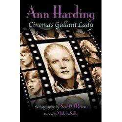 Ann Harding - Cinema's Gallant Lady by Scott O'Brien | 9781593935351 | Booktopia Pozostałe