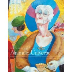 Animate Universe - Lesley Sirluck, A Life in Art by Katherine Sirluck | 9781460228913 | Booktopia