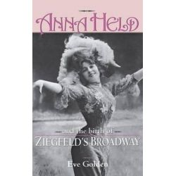 Anna Held and the Birth of Ziegfeld's Broadway by Eve Golden | 9780813121536 | Booktopia