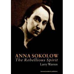 Anna Sokolow, The Rebellious Spirit by Larry Warren | 9789057021855 | Booktopia