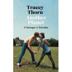 Another Planet, A Teenager in Suburbia by Tracey Thorn | 9781786892560 | Booktopia Biografie, wspomnienia