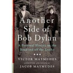 Another Side of Bob Dylan, A Personal History on the Road and Off the Tracks by Victor Maymudes | 9781250075628 | Booktopia