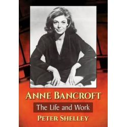 Anne Bancroft, The Life and Work by Peter Shelley | 9781476662428 | Booktopia