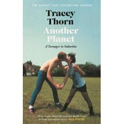 Another Planet, A Teenager in Suburbia by Tracey Thorn | 9781786892553 | Booktopia