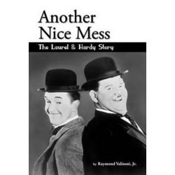 Another Nice Mess - The Laurel & Hardy Story by Jr Raymond Valinoti | 9781593935467 | Booktopia