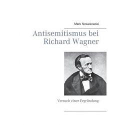 Antisemitismus Bei Richard Wagner by Mark Nowakowski | 9783739233024 | Booktopia Biografie, wspomnienia