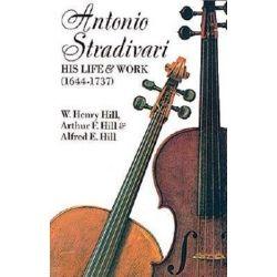 Antonio Stradivari, His Life and Work, Dover Books on Music by William H. Hill | 9780486204253 | Booktopia Biografie, wspomnienia