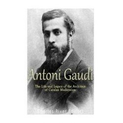 Antoni Gaudi, The Life and Legacy of the Architect of Catalan Modernism by Charles River Editors | 9781976328794 | Booktopia Pozostałe