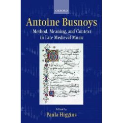 Antoine Busnoys, Method, Meaning, and Context in Late Medieval Music by Paula Higgins | 9780198164067 | Booktopia