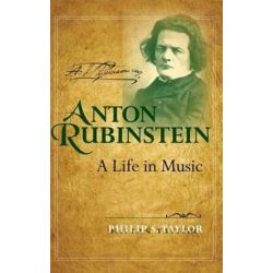 Anton Rubinstein, A Life in Music by Philip S. Taylor | 9780253348715 | Booktopia