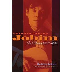Antonio Carlos Jobim, An Illuminated Man by Helena Jobim | 9781617803437 | Booktopia