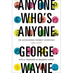 Anyone Who's Anyone, The Astonishing Celebrity Interviews, 1987-2017 by George Wayne | 9780062380074 | Booktopia