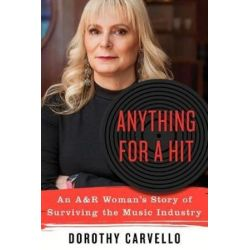 Anything for a Hit, An A&r Woman's Story of Surviving the Music Industry by Dorothy Carvello | 9780912777917 | Booktopia