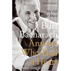 Anyone Who Had a Heart, My Life and Music by Burt F. Bacharach | 9780857898036 | Booktopia