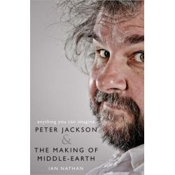Anything You Can Imagine, Peter Jackson And The Making Of Middle-earth by Ian Nathan | 9780008192471 | Booktopia
