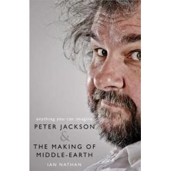 Anything You Can Imagine, Peter Jackson and the Making of Middle-Earth by Ian Nathan | 9780008296650 | Booktopia