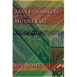 Arab Filmmakers of the Middle East, A Dictionary by Roy Armes | 9780253355188 | Booktopia Biografie, wspomnienia