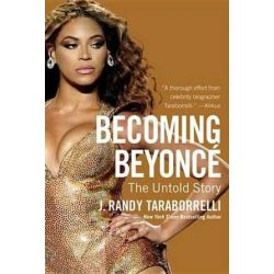 Becoming Beyonce, The Untold Story by J Randy Taraborrelli | 9781455516711 | Booktopia
