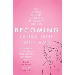 Becoming, Sex, Second Chances, and Figuring Out Who the Hell I am by Laura Jane Williams | 9781473635609 | Booktopia