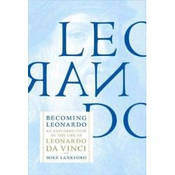 Becoming Leonardo, An Exploded View of the Life of Leonardo Da Vinci by Mike Lankford | 9781612195957 | Booktopia