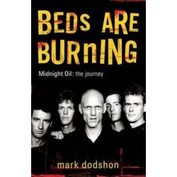Beds Are Burning, Midnight Oil - The Journey by Mark Dodshon | 9780143003670 | Booktopia Biografie, wspomnienia