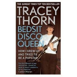 Bedsit Disco Queen, How I Grew Up and Tried to be a Pop Star by Tracey Thorn | 9781844088683 | Booktopia Biografie, wspomnienia