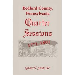 Bedford County, Pennsylvania Quarter Sessions, 1771-1801 by Gerald H Smith | 9780788452536 | Booktopia Pozostałe