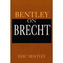 Bentley on Brecht by Eric Bentley | 9781557833310 | Booktopia
