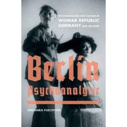 Berlin Psychoanalytic, Psychoanalysis and Culture in Weimar Republic Germany and Beyond by Veronika Fuechtner | 9780520258372 | Booktopia Biografie, wspomnienia