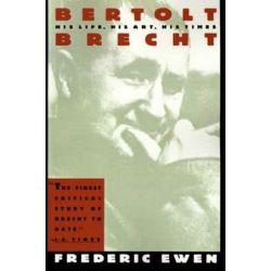 Bertolt Brecht, His Life, His Art, His Times by Frederic Ewen | 9780806501949 | Booktopia Biografie, wspomnienia