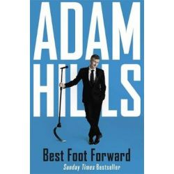 Best Foot Forward by Adam Hills | 9781473681330 | Booktopia Biografie, wspomnienia