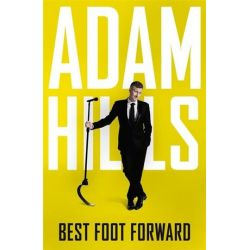 Best Foot Forward by Adam Hills | 9780733640575 | Booktopia Biografie, wspomnienia