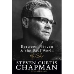 Between Heaven and the Real World, My Story by Steven Curtis Chapman | 9780800729134 | Booktopia Pozostałe
