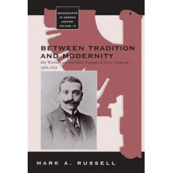 Between Tradition and Modernity, Aby Warburg and the Public Purposes of Art in Hamburg by Mark A. Russell | 9781845453695 | Booktopia Biografie, wspomnienia