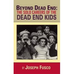 Beyond Dead End, The Solo Careers of the Dead End Kids (Hardback) by Joseph Fusco | 9781593938741 | Booktopia