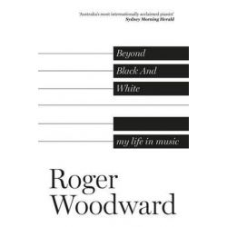 Beyond Black and White, My Life in Music by Roger Woodward | 9780733323034 | Booktopia Biografie, wspomnienia