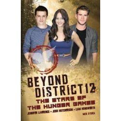 Beyond District 12, the Stars of The Hunger Games by Mick O'Shea | 9780859654876 | Booktopia